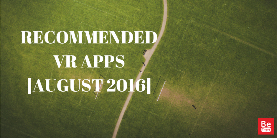 Recommended VR Apps August 2016